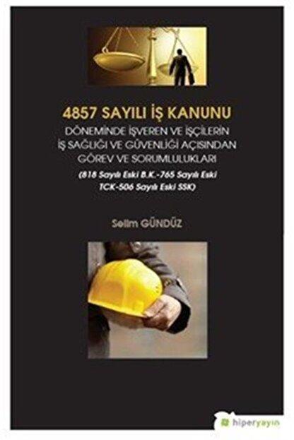 Hiperlink Yayınları 4857 Sayılı Iş Kanunu Döneminde Işveren Ve Işçilerin Iş Sağlığı Ve Güvenliği Açısından Görev Ve S...