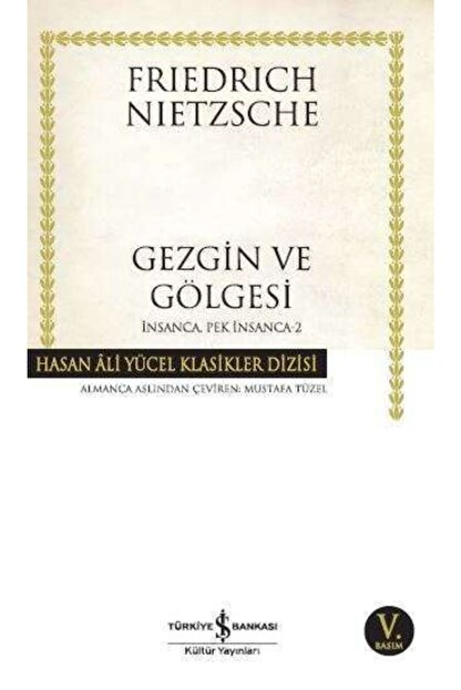 İş Bankası Kültür Yayınları Iş Bankası - Gezgin Ve Gölgesi Insanca Pek Insanca 2 / Friedrich Nietzsche