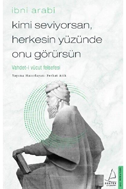 Destek Yayınları Kimi Seviyorsan, Herkesin Yüzünde Onu Görürsün /ibni Arabi /