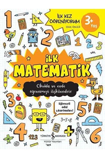 TÜRKİYE İŞ BANKASI KÜLTÜR YAYINLARI Ilk Matematik 3+ Ilk Kez Öğreniyorum