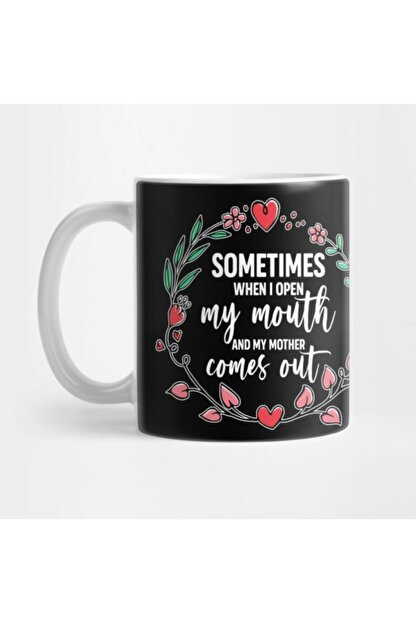 TatFast Sometimes When I Open My Mouth My Mother Comes Out Funny Mother's Day Gift For Women Mom Mama Kupa