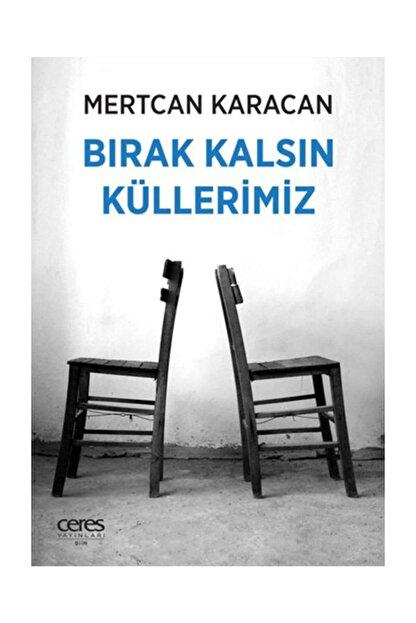 Ceres Yayınları Bırak Kalsın Küllerimiz Mertcan Karacan - Mertcan Karacan