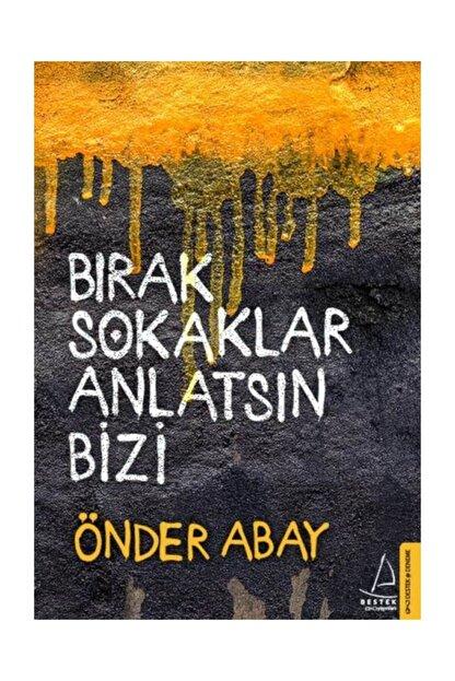 Destek Yayınları Bırak Sokaklar Anlatsın Bizi - Önder Abay