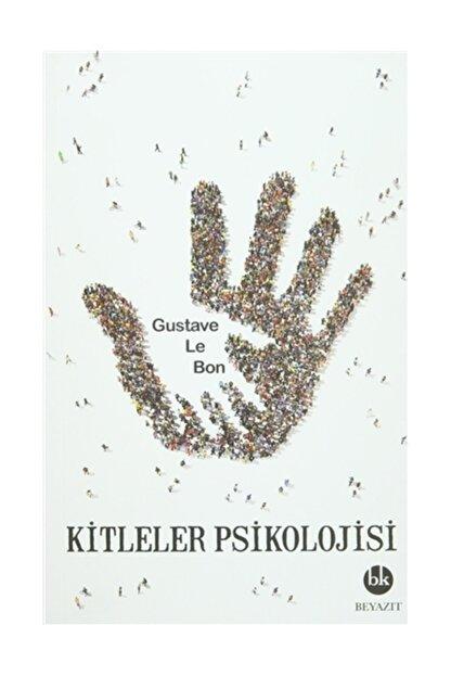 Beyazıt Kitabevi Yayınları Kitleler Psikolojisi - Gustave le Bon
