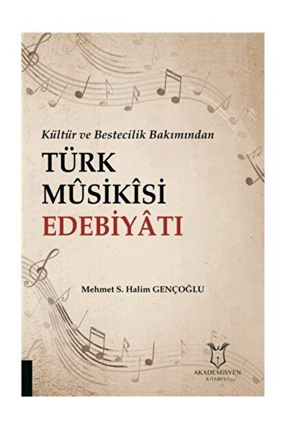 Akademisyen Kitabevi Kültür ve Bestecilik Bakımından Türk Musikisi Edebiyatı - Mehmet S. Halim Gençoğlu
