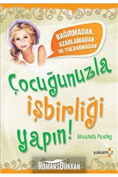 Yakamoz Yayınları Bağırmadan, Azarlamadan ve Yalvarmadan Çocuğunuzla İşbirliği Yapın ! 1
