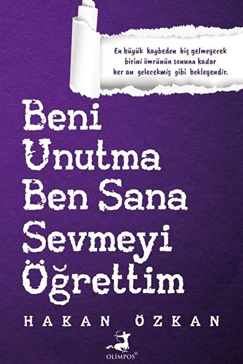 Olimpos Yayınları Beni Unutma Ben Sana Sevmeyi Öğrettim - Hakan Özkan 9786257135603 1