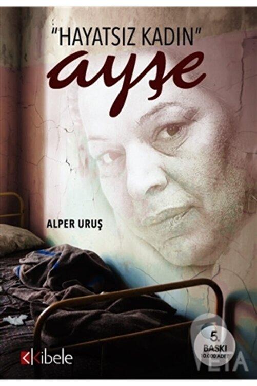 Kibele Yayınları Hayatsız Kadın Ayşe Bir Kadının Genelev Yaşamı 1