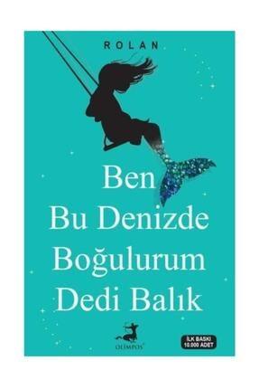 Olimpos Yayınları Ben Bu Denizde Boğulurum Dedi Balık 0