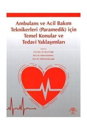 Ema Tıp Kitabevi Ambulans Ve Acil Bakım Teknikerleri (paramedik) Için Temel Konular Ve Tedavi Yaklaşımları 0