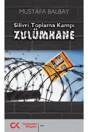 Cumhuriyet Yayınları Silivri Toplama Kampı Zulümhane | Mustafa Balbay | Cumhuriyet Kitapları 0