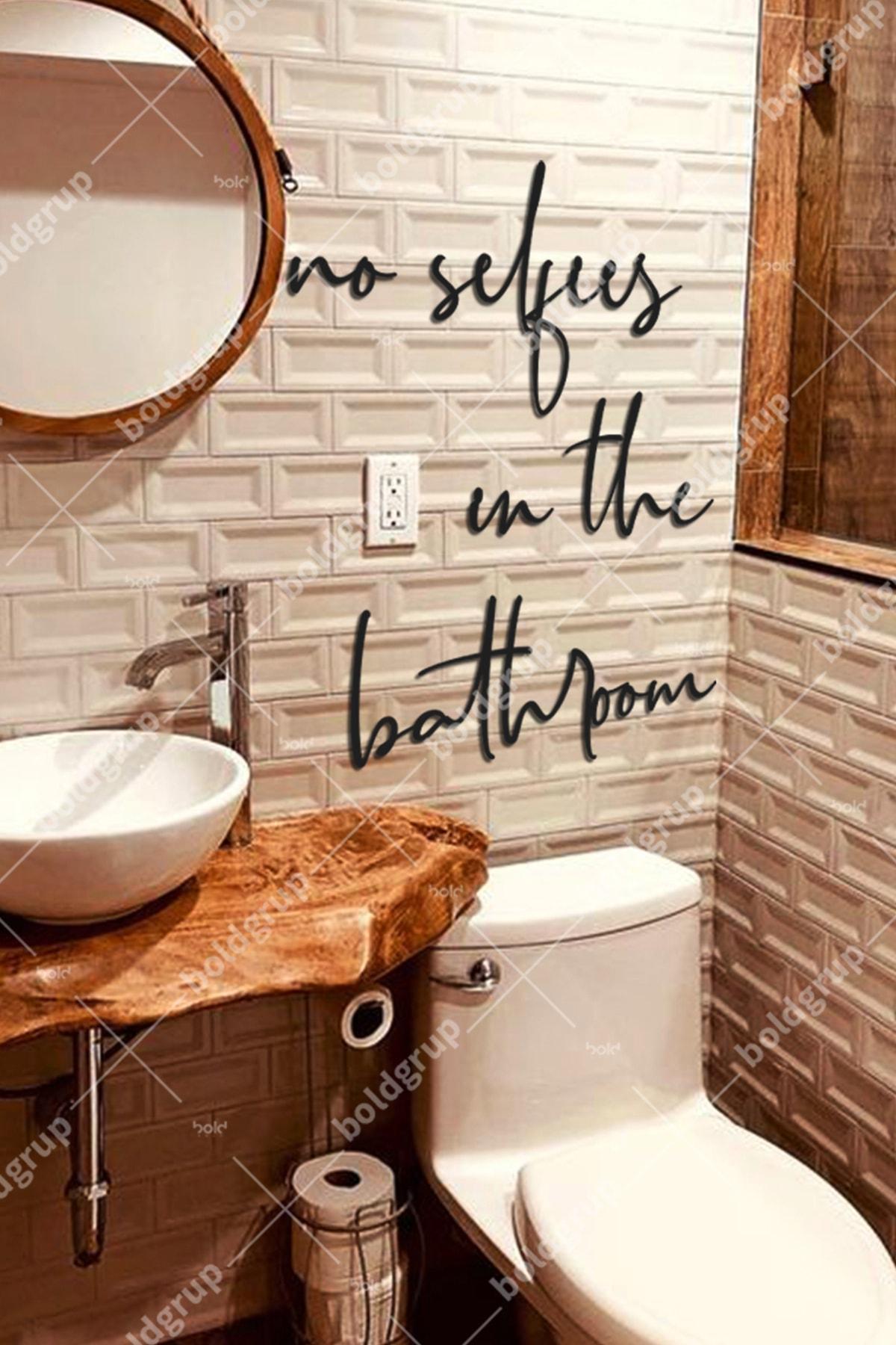 No Selfies In The Bathroom Ev Dekorasyonu Duvar Yazısı Tablo