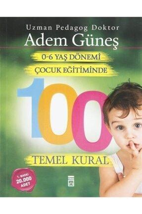 Timaş Yayınları 0-6 Yaş Dönemi Çocuk Eğitiminde 100 Temel Kural 0