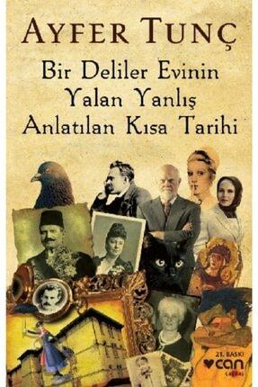 Can Yayınları Bir Deliler Evinin Yalan Yanlış Anlatılan Kısa Tarihi - Ayfer Tunç - 0