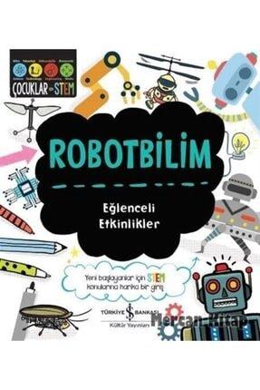 TÜRKİYE İŞ BANKASI KÜLTÜR YAYINLARI Robotbilim / Eğlenceli Etkinlikler 0