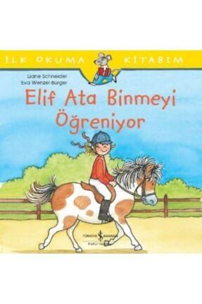 İş Bankası Kültür Yayınları Elif Ata Binmeyi Öğreniyor İlk Okuma Kitabım 0