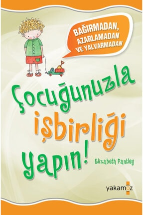 Yakamoz Yayınları Bağırmadan, Azarlamadan ve Yalvarmadan Çocuğunuzla İşbirliği Yapın ! 0