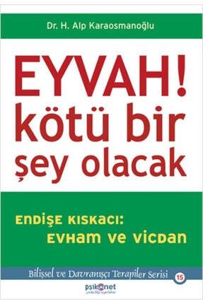 Psikonet Yayınları Eyvah! Kötü Bir Şey Olacak Endişe Kıskacı: Evham ve Vicdan 0