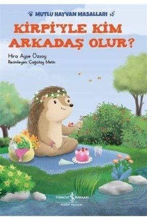 İş Bankası Kültür Yayınları Kirpiyle Kim Arkadaş Olur?-mutlu Hayvan Masalları 0