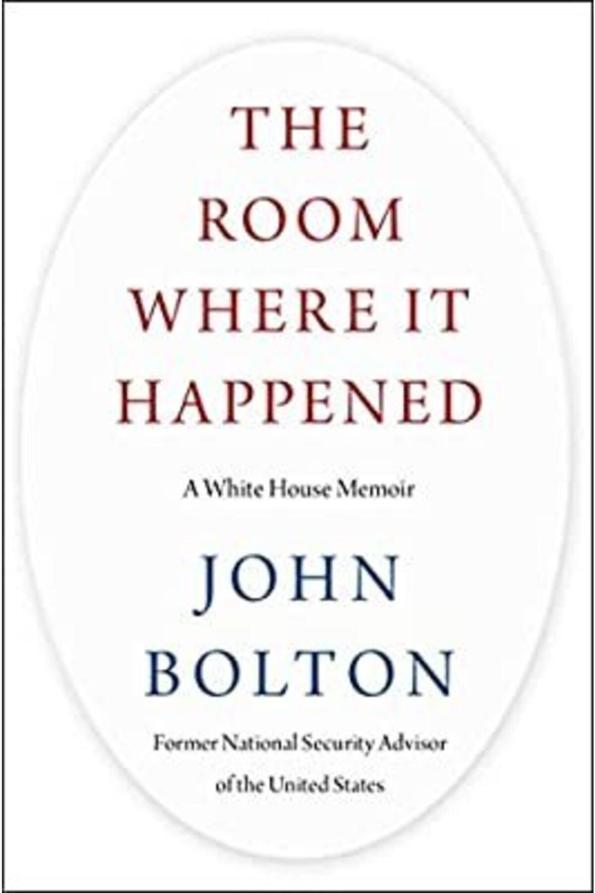 The Room Where It Happened A White House Memoir John Bolton