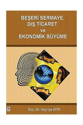 Ekin Basım Yayın - Akademik Kültür Kitaplar Beşeri Sermaye Dış Ticaret Ve Ekonomik Büyüme Hayriye Atik 0