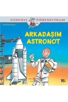 TÜRKİYE İŞ BANKASI KÜLTÜR YAYINLARI Arkadaşım Astronot / Dünyayı Öğreniyorum 0