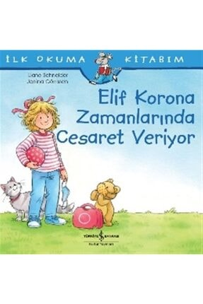 İş Bankası Kültür Yayınları Elif Korona Zamanlarında Cesaret Veriyor İlk Okuma Kitabım Liane Schneider 0