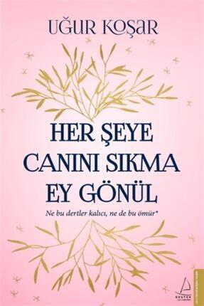 Destek Yayınları Her Şeye Canını Sıkma Ey Gönül - Uğur Koşar 0