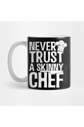 TatFast Never Trust A Skinny Chef I Chefs Gifts Kupa 0