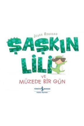 İş Bankası Kültür Yayınları Şaşkın Lili Ve Müzede Bir Gün 0