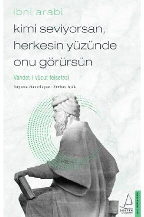 Destek Yayınları Kimi Seviyorsan, Herkesin Yüzünde Onu Görürsün /ibni Arabi / 0