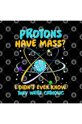 TatFast Protons Have Mass I Didn't Know They Were Catholic Kupa 2