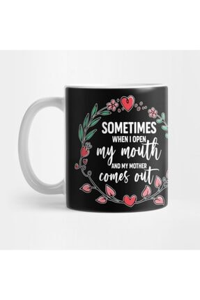 TatFast Sometimes When I Open My Mouth My Mother Comes Out Funny Mother's Day Gift For Women Mom Mama Kupa 0