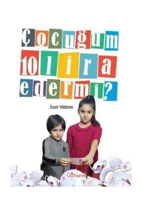 Gülhane Yayınları Çocuğum 10 Lira Eder Mi? - İzzet Yıldırım 9786055914493 0