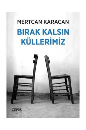 Ceres Yayınları Bırak Kalsın Küllerimiz Mertcan Karacan - Mertcan Karacan 0
