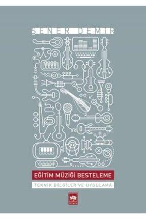Ötüken Yayınları Eğitim Müziği Besteleme Teknik Bilgiler Ve Uygulama 0