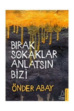 Destek Yayınları Bırak Sokaklar Anlatsın Bizi - Önder Abay 0